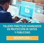 INSCRIPCIÓN TALLERES PRÁCTICOS AVANZADOS EN PROTECCIÓN DE DATOS Y PUBLICIDAD